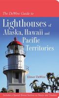 The DeWire Guide to Lighthouses of Alaska, Hawai i, and the U.S. Pacific Territories