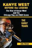 Kanye West Before the Legend: The Rise of Kanye West and the Chicago Rap & R&B Scene - The E...