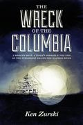Wreck of the Columbia : A Broken Boat, a Town's Sorrow and the End of the Steamboat Era on t...