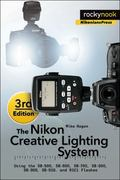 Nikon Creative Lighting System, 3rd Edition : Using the SB-500, SB-600, SB-700, SB-800, SB-9...