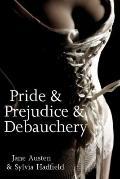 Pride and Prejudice and Debauchery