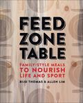 Feed Zone Table : Family-Style Meals to Nourish Life and Sport