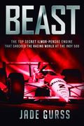 Beast : The Top Secret Ilmor-Penske Race Car That Shocked the World at the 1994 Indy 500