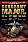 Sergeant Major, U. S. Marines : The Biography of Sergeant Major Maruice J. Jacques, USMC