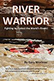 River Warrior: Fighting to Protect the World's Rivers