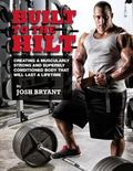 Built to the Hilt : Creating a Muscularly Strong and Superbly Conditioned Body That Will Las...