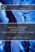 Transcending Addiction and Other Afflictions (Second Edition)