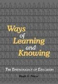 Ways of Learning and Knowing : The Epistemology of Education