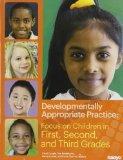Developmentally Appropriate Practice: Focus on Children in First, Second, and Third Grades