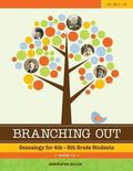 Branching Out Genealogy for 4th-8th Grade Students Lessons 1-30 : Genealogy for 4th-8th Grad...