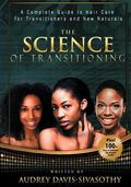 Science of Transitioning : A Complete Guide to Hair Care for Transitioners and New Naturals