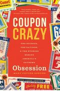 Coupon Crazy : The Science, the Savings, and the Stories Behind America's Extreme Obsession