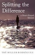 Splitting the Difference : A Heart-Shaped Memoir