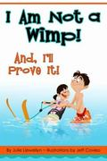 I'm Not a Wimp! and, I'll Prove It!
