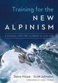 Training for the New Alpinism : The Climber Athlete's Manual