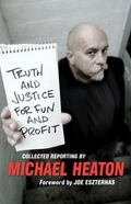 Truth and Justice for Fun and Profit : Collected Reporting