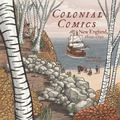 Colonial Comics : New England, 1620 � 1750