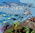 Wild Ocean : Sharks, Whales, Rays, and Other Endangered Sea Creatures