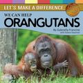 Let's Make a Difference : We Can Help Orangutans