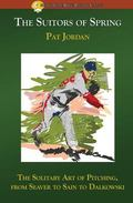 Suitors of Spring : The Solitary Art of Pitching, from Seaver to Sain to Dalkowski