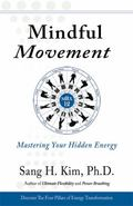 Mindful Movement : Mastering Your Hidden Energy