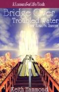 Bridge over Troubled Water : Your Road to Rescue