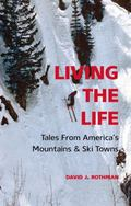 Living the Life : Tales from America's Mountains and Ski Towns