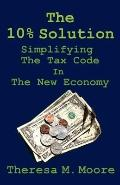 10% Solution : Simplifying the Tax Code in the New Economy