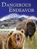 Dangerous Endeavor : The Tale of the Lewis and Clark Expedition, from Their Journals