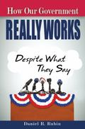 How Our Government Really Works, Despite What They Say - 2nd Edition