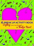 Break up Activity Book : Crafting Your Way Through a Broken Heart