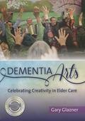 Dementia Arts : Celebrating Creativity in Elder Care
