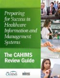 Preparing for Success in Healthcare Information and Management Systems: The CAHIMS Review Gu...