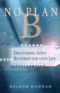 No Plan B : Discovering God's Blueprint for Your Life