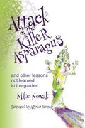 Attack of the Killer Asparagus : And Other Lessons Not Learned in the Garden