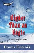 Higher Than An Eagle : A Wings of Mercy Novel