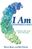 I Am: Transformed in Him: A Meditative Bible Study (All 12 Studies in One Volume)