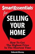Smart Essentials� for Selling Your Home : How to Get the Highest Price in the Shortest Time