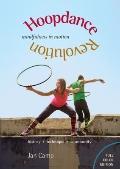 Hoopdance Revolution : Mindfulness in Motion: Full Color