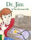 Dr. Jim and the Glorious Gift