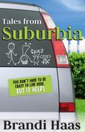 Tales from Suburbia : You Don't Have to Be Crazy to Live Here, but It Helps