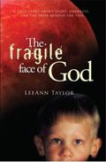Fragile Face of God : A True Story about Light, Darkness, and the Hope Beyond the Veil