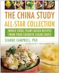 China Study All-Star Collection : Whole Food, Plant-Based Recipes from Your Favorite Vegan C...