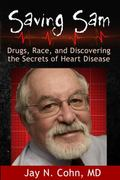 Saving Sam : Drugs, Race, and Discovering the Secrets of Heart Disease