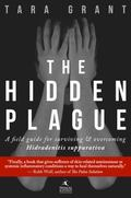 Hidden Plague : A Field Guide for Surviving and Overcoming Hidradenitis Supprativa