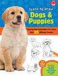 Learn to Draw Dogs and Puppies : Step-By-Step Instructions for More Than 25 Different Breeds