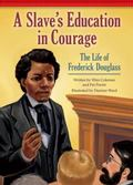 Slave's Education in Courage : The Life of Frederick Douglass