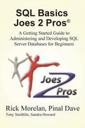 SQL Basics Joes 2 Pros: A Getting Started Guide to Administering and Developing SQL Server D...