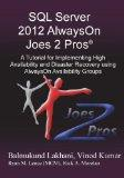SQL Server 2012 Alwayson Joes 2 Pros (R): A Tutorial for Implementing High Availability and ...
