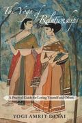 Yoga of Relationships : A Practical Guide for Loving Yourself and Others